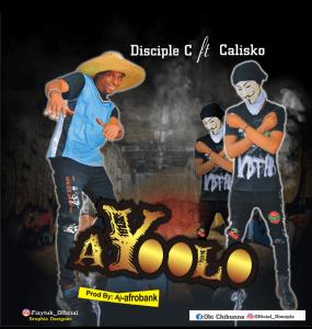 Disciple C Ft. Calisko – Ayoolo