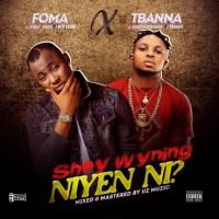 FOMA ft. Tbanna - Shey Wyning Niyen (SWNN)