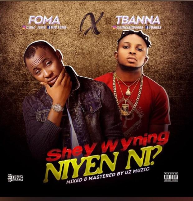 FOMA ft. Tbanna - Shey Wyning Niyen