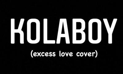 KOLABOY - Excess Love (Cover) - Akpraise.com