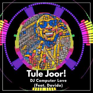 DJ Computer Love - Tule Joor Ft. Davido