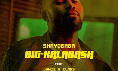 ShayoBaba - Big Kalabash Ft Juwhiz x Elnas