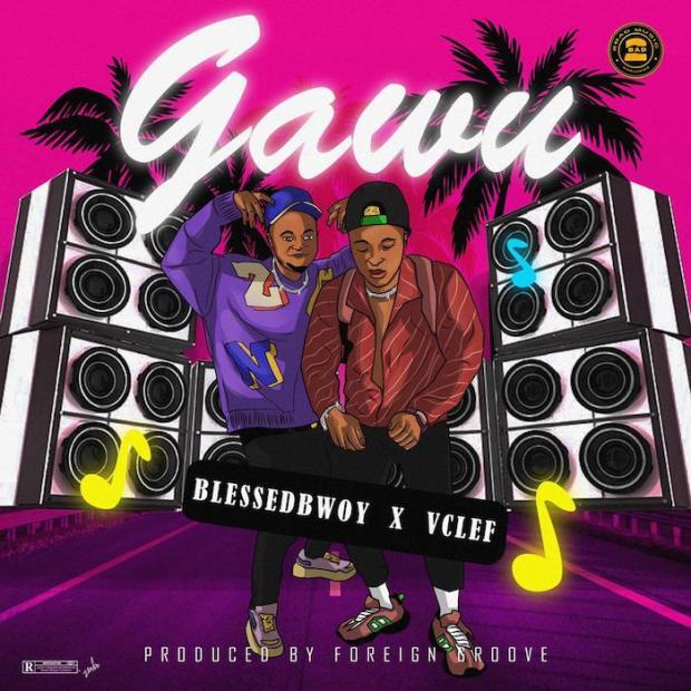 Blessedbwoy Ft. Vclef – Gawu