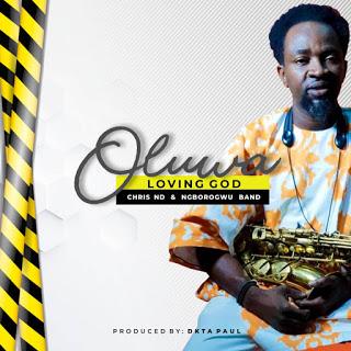 Chris ND & Ngborogwu Band - Oluwa Show Me Love