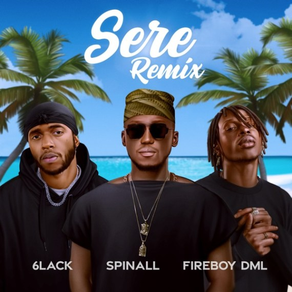 Spinall – Sere (Remix) ft. Fireboy DML, 6LACK