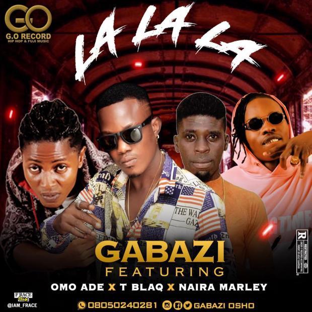 Gabazi Ft. Omo Ade x T Blaq & Naira Marley – La La La