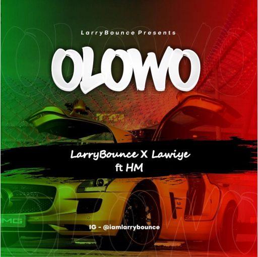 Larrybounce – Olowo Ft. Lawiye & H-M