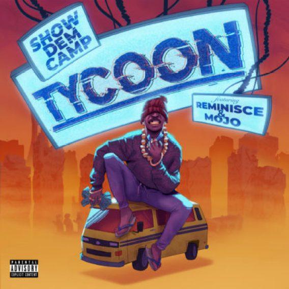 Show Dem Camp – Tycoon ft Reminsce & Mojo