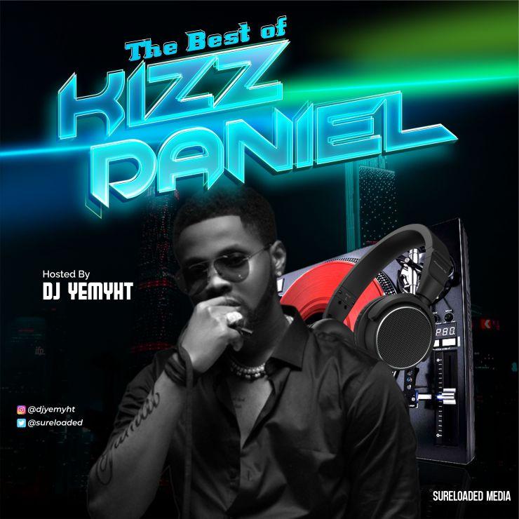 DJ Yemyht - Best Of Kizz Daniel Mix