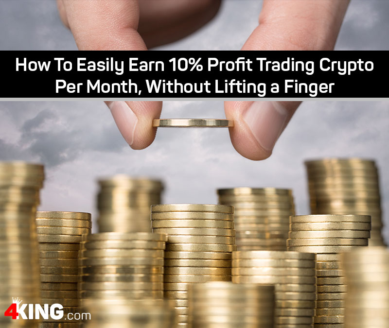 How to Easily Earn 10% Profit Trading Crypto Per Month, Without Lifting a Finger