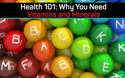 Health 101: Why You Need Vitamins and Minerals