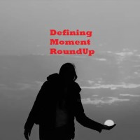 Defining Moment RoundUp ~ Spotlight #156