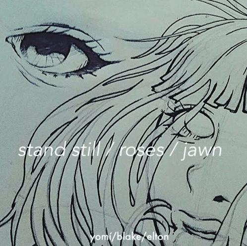 Yomi ft. Blake Davis & Elton Aura- stand still/roses/jawn