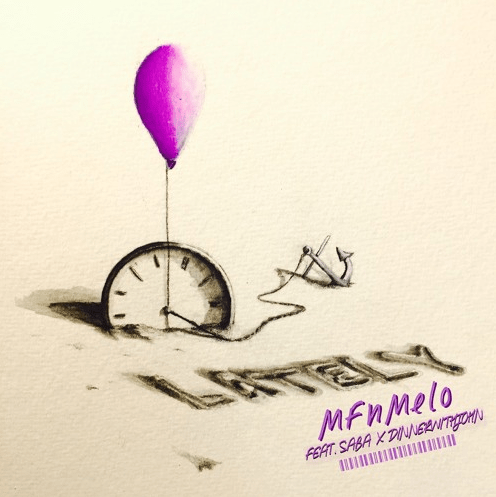 MFn Melo ft. Saba & DinnerWithJohn- Lately (prod. Saba)