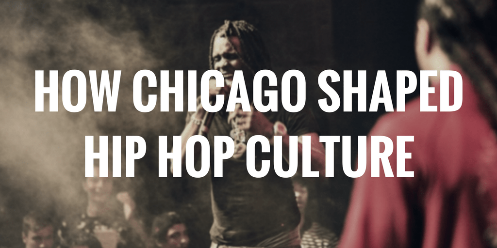 How Chicago Shaped Current Hip Hop Culture