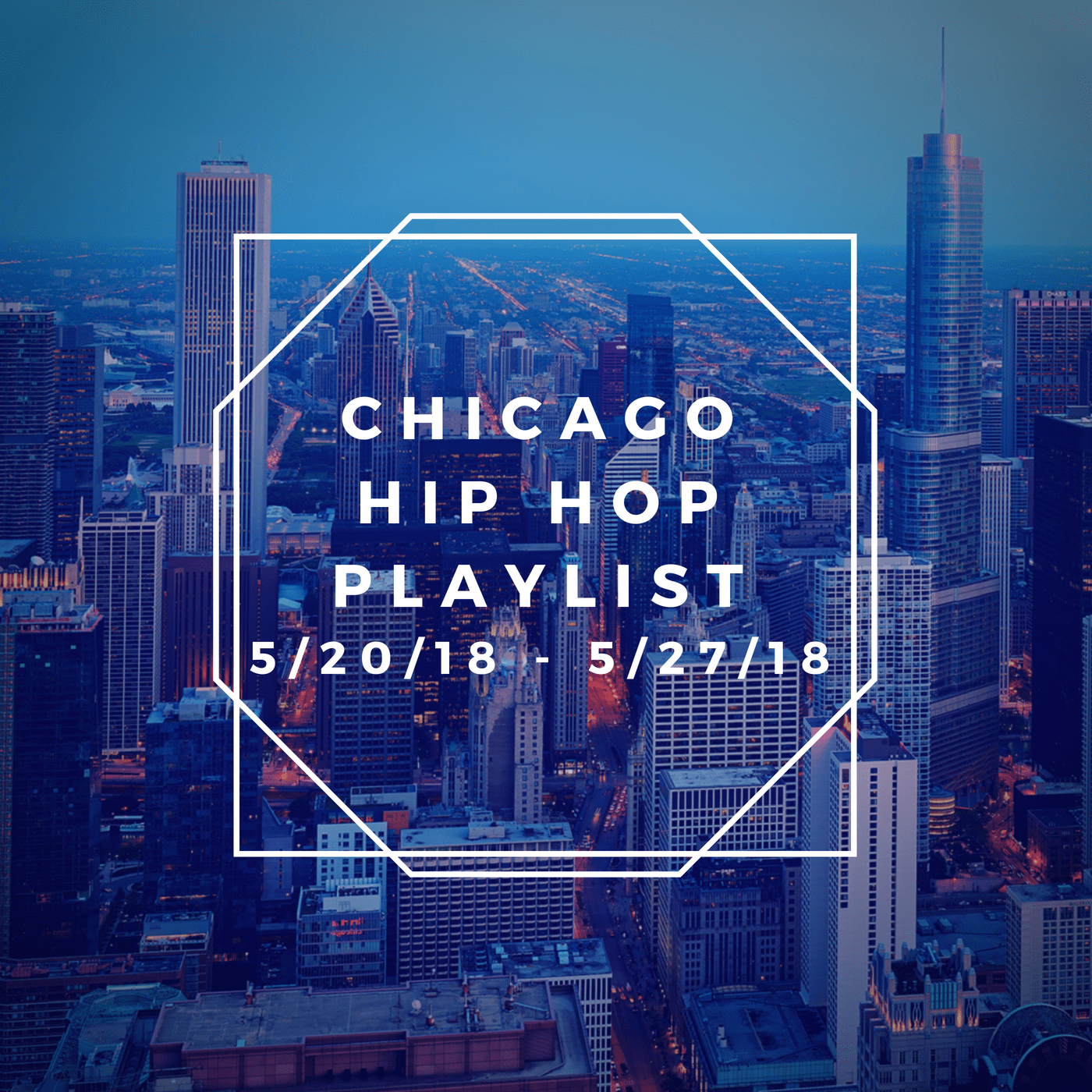 Chicago Rap/Hip Hop Playlist: 5/20/18-5/27/18