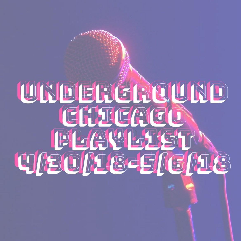 Underground Chicago Playlist 4/30/18-5/6/18