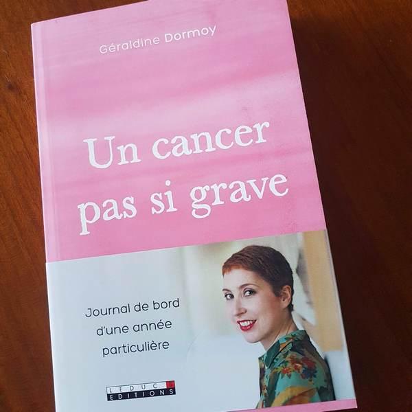 un cancer pas si grave Géraldine Dormoy