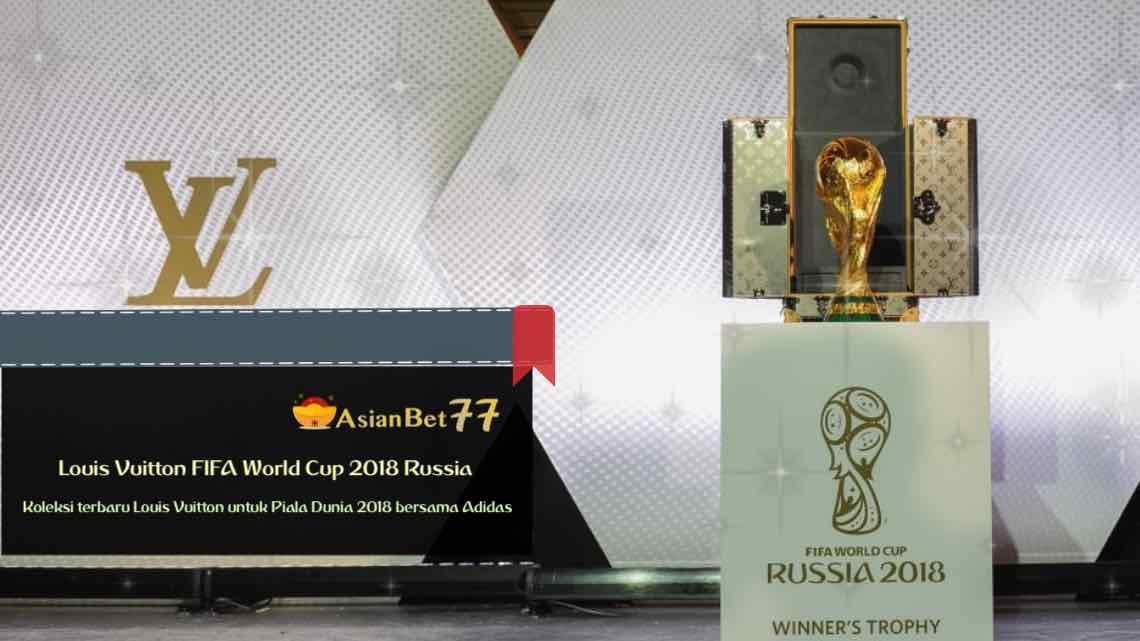 Koleksi Piala Dunia Louis Vuitton FIFA World Cup 2018 Rusia - Asianbet77 Sabung ayam online dan Bandar Bola Terbaik .