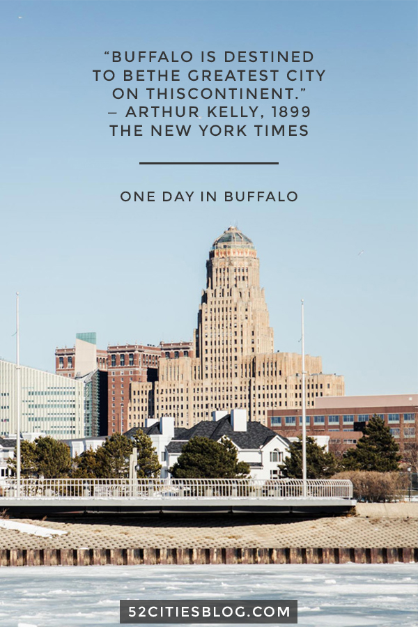 One day in Buffalo, a quote about what you should check out in Buffalo