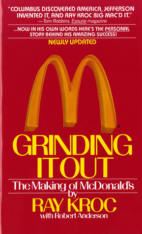GRINDING IT OUT: THE MAKING OF MCDONALDS BY RAY CROC