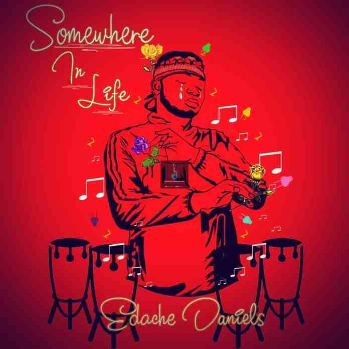Gospel Music Download: Edache Daniel - Somewhere In Life (Full Album)
