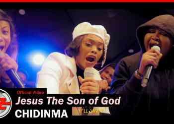 Jesus Son Of God - Chidinma Ft. The Gratitude (Video + Lyrics)