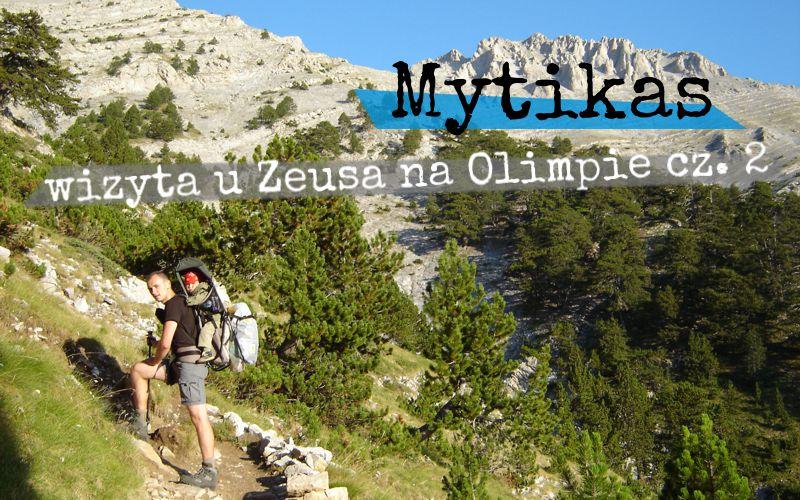 Mytikas - wizyta u Zeusa na Olimpie cz. 2