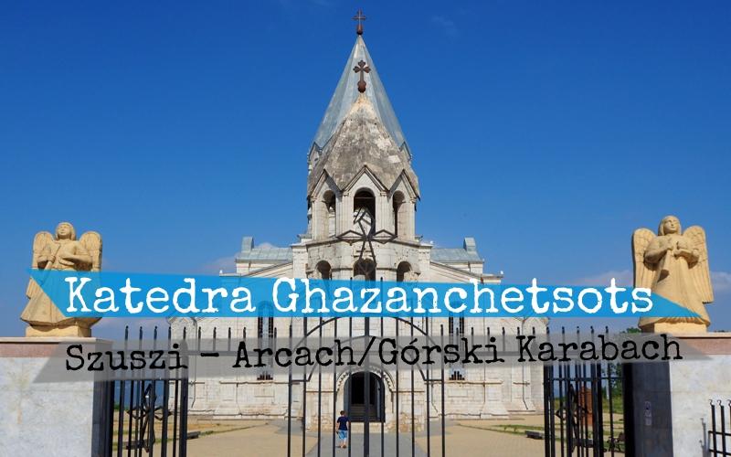 Ghazanchetsots - Katedra Świętego Zbawiciela w Szuszi - Piąty Kierunek