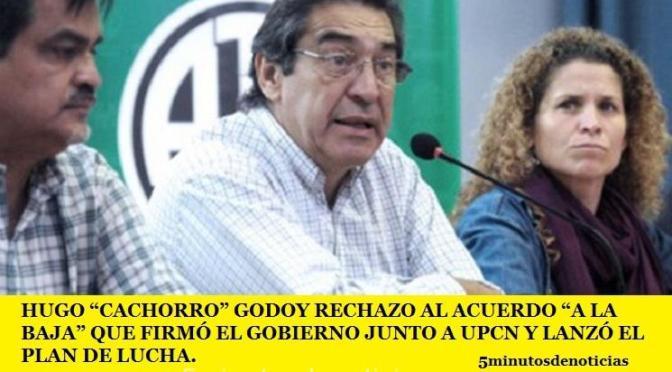 """HUGO """"CACHORRO"""" GODOY RECHAZÓ AL ACUERDO """"A LA BAJA"""" QUE FIRMÓ EL GOBIERNO JUNTO A UPCN Y LANZÓ EL PLAN DE LUCHA"""