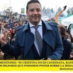 """GUSTAVO MENÉNDEZ: """"SI CRISTINA NO ES CANDIDATA, RANDAZZO ES UNO DE LOS MEJORES QUE PODEMOS PONER SOBRE LA MESA"""""""