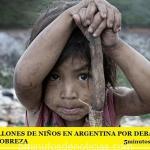 HAY 5,6 MILLONES DE NIÑOS EN ARGENTINA POR DEBAJO DE LA LÍNEA DE POBREZA