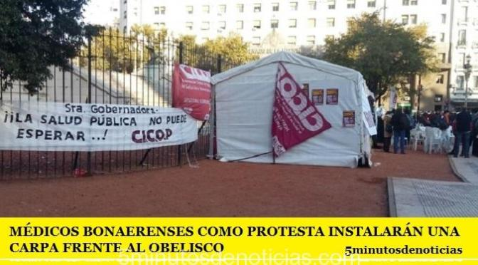 MÉDICOS BONAERENSES COMO PROTESTA INSTALARÁN UNA CARPA FRENTE AL OBELISCO