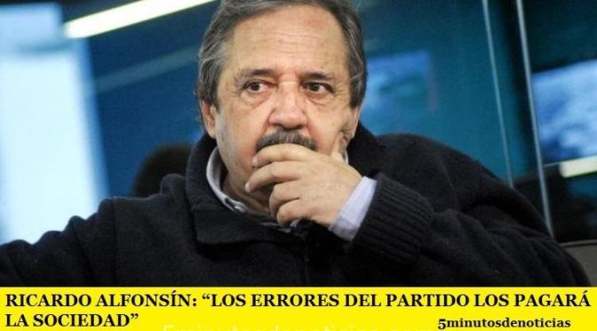 """RICARDO ALFONSÍN: """"LOS ERRORES DEL PARTIDO LOS PAGARÁ LA SOCIEDAD"""""""