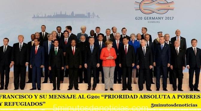 """FRANCISCO Y SU MENSAJE AL G20: """"PRIORIDAD ABSOLUTA A POBRES Y REFUGIADOS"""""""