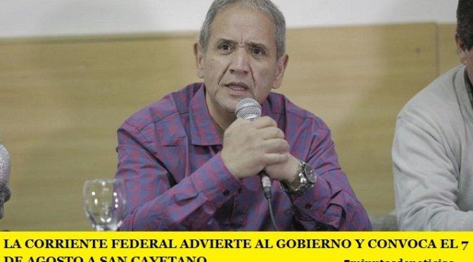 LA CORRIENTE FEDERAL ADVIERTE AL GOBIERNO Y CONVOCA EL 7 DE AGOSTO A SAN CAYETANO
