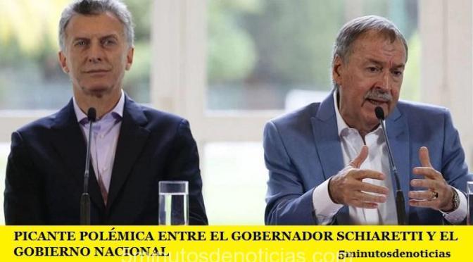 PICANTE POLÉMICA ENTRE EL GOBERNADOR SCHIARETTI Y EL GOBIERNO NACIONAL