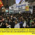 MÁS DE 40.000 PERSONAS MOVILIZARON AL MINISTERIO DE TRABAJO EN REPUDIO DE LOS DESPIDOS EN PEPSICO