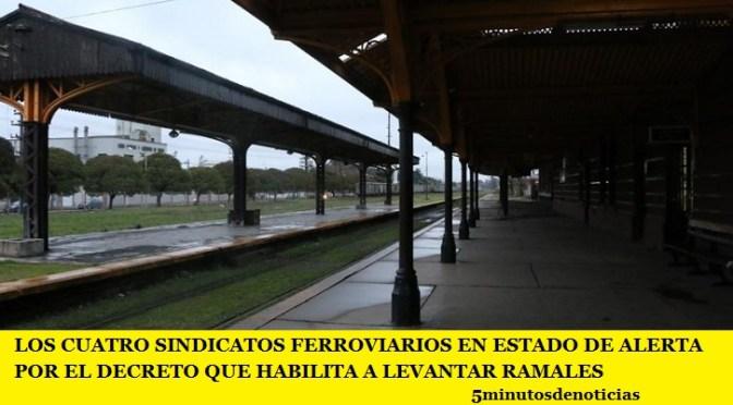 LOS CUATRO SINDICATOS FERROVIARIOS EN ESTADO DE ALERTA POR EL DECRETO QUE HABILITA A LEVANTAR RAMALES