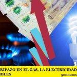 NUEVO TARIFAZO EN EL GAS, LA ELECTRICIDAD, Y LOS COMBUSTIBLES