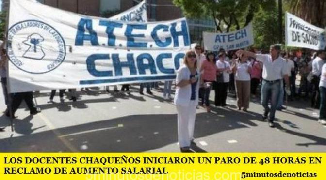 LOS DOCENTES CHAQUEÑOS INICIARON UN PARO DE 48 HORAS EN RECLAMO DE AUMENTO SALARIAL