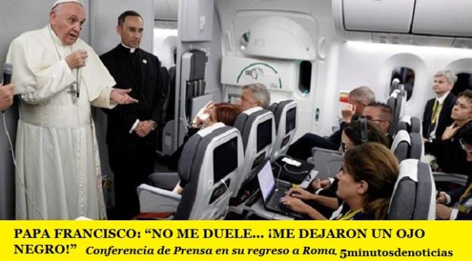 "PAPA FRANCISCO: ""NO ME DUELE… ¡ME DEJARON UN OJO NEGRO!"""