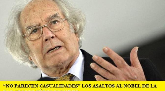 """""""NO PARECEN CASUALIDADES"""" LOS ASALTOS AL NOBEL DE LA PAZ ADOLFO PÉREZ ESQUIVEL"""