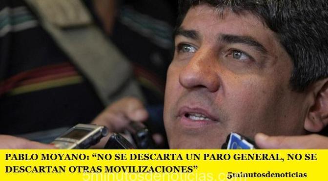 """PABLO MOYANO: """"NO SE DESCARTA UN PARO GENERAL, NO SE DESCARTAN OTRAS MOVILIZACIONES"""""""