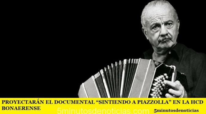 """PROYECTARÁN EL DOCUMENTAL """"SINTIENDO A PIAZZOLLA"""" EN LA HCD BONAERENSE"""