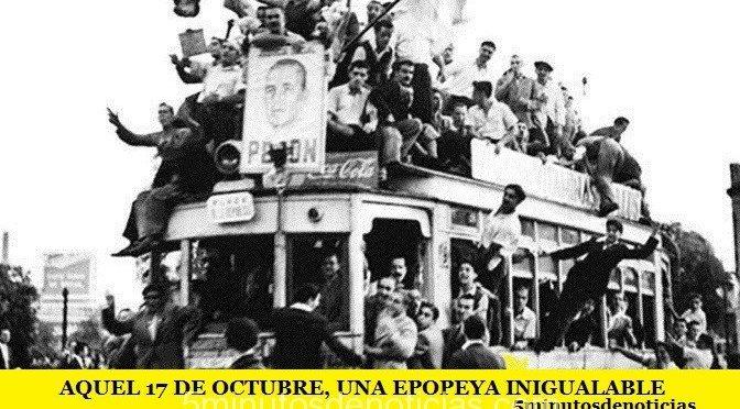 AQUEL 17 DE OCTUBRE, UNA EPOPEYA INIGUALABLE