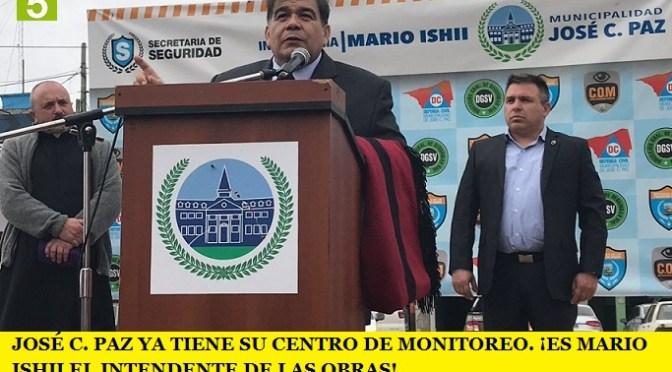 JOSÉ C. PAZ YA TIENE SU CENTRO DE MONITOREO. ¡ES MARIO ISHII EL INTENDENTE DE LAS OBRAS!