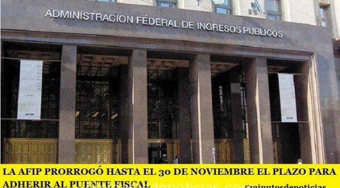 LA AFIP PRORROGÓ HASTA EL 30 DE NOVIEMBRE EL PLAZO PARA ADHERIR AL PUENTE FISCAL