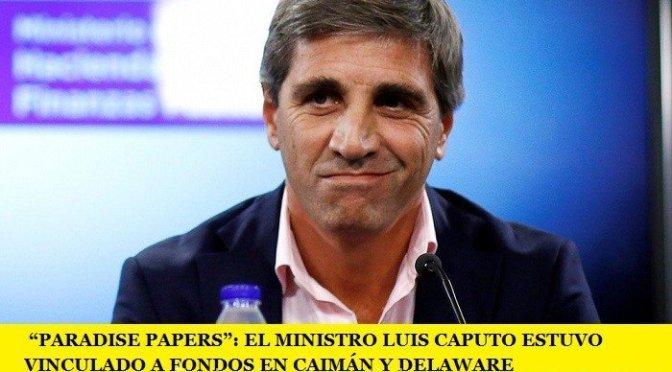 """""""PARADISE PAPERS"""": EL MINISTRO LUIS CAPUTO ESTUVO VINCULADO A FONDOS EN CAIMÁN Y DELAWARE"""