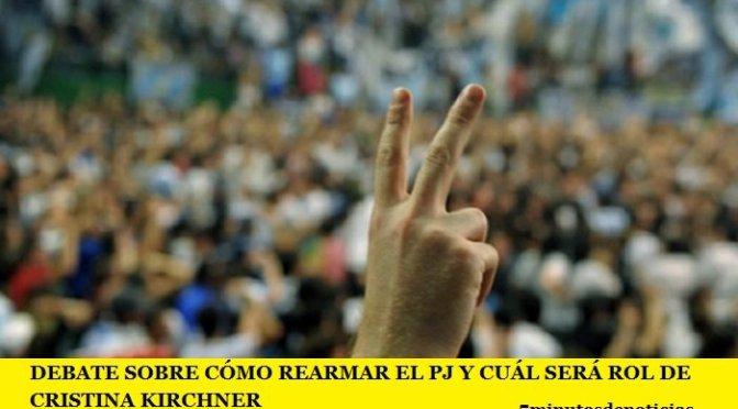 DEBATE SOBRE CÓMO REARMAR EL PJ Y CUÁL SERÁ ROL DE CRISTINA KIRCHNER